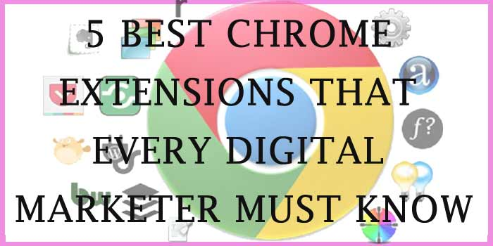 5 Best Chrome Extensions