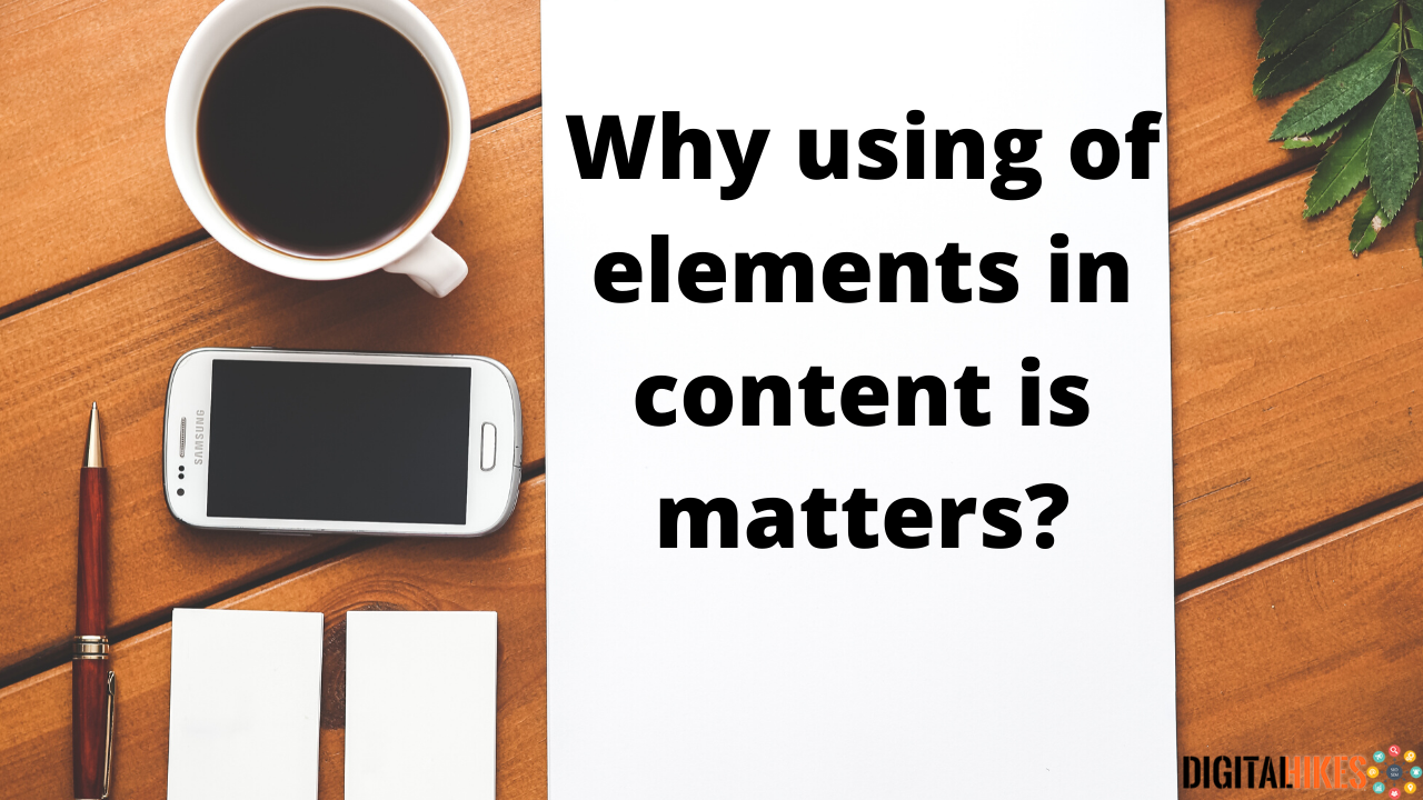Why using of elements in content is matters?