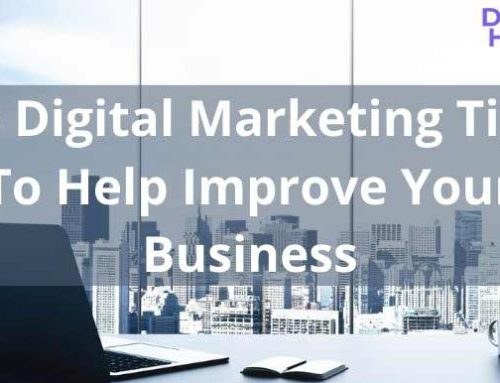 10 Digital Marketing Tips To Help Improve Your Business