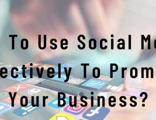How To Use Social Media Effectively To Promote Your Business